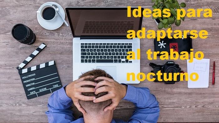 Buenas ideas para adaptarse a un trabajo nocturno