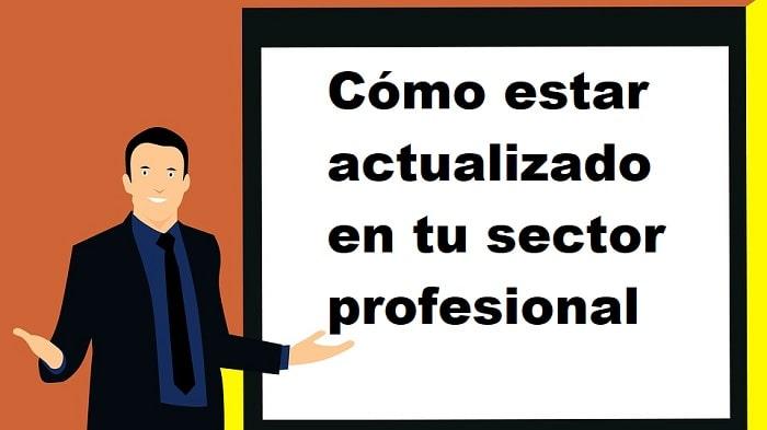 Cómo estar actualizado en tu sector profesional